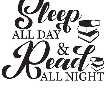 Sleep All Day and Read All Night by design2try