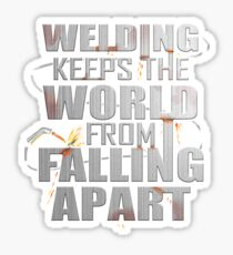 Funny Welders Keep The World From Falling apart Sticker