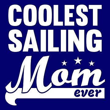 Coolest Sailing Mom Shirt by Juttas-Shirts