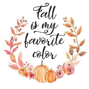 Fall Is My Favorite Color by kjanedesigns