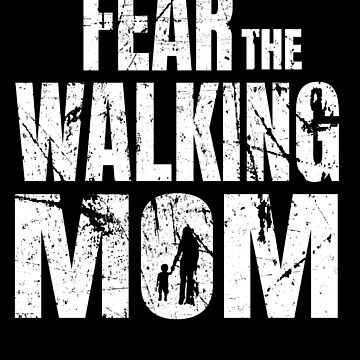 Fear The Walking Mom Zombie Mama by IchliebeT-Shirt