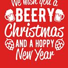 We wish you a Beery Christmas and a Hoppy New Year by goodtogotees