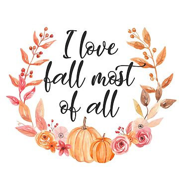 I Love Fall Most Of All by kjanedesigns