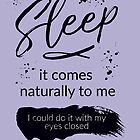 Natural Sleep Pun by Tyler Christian