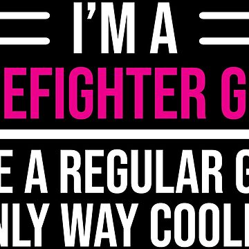I'm A Firefighter Girl Cool Firewoman Gift T-shirt by zcecmza