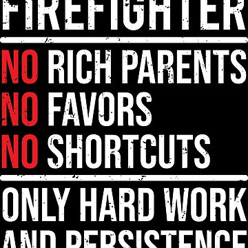 Cool Firefighter No Rich Parents Hard Work T-shirt by zcecmza