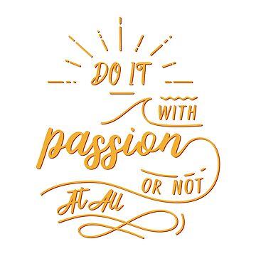 Tue es mit Leidenschaft oder gar nicht von BekkaCampbell