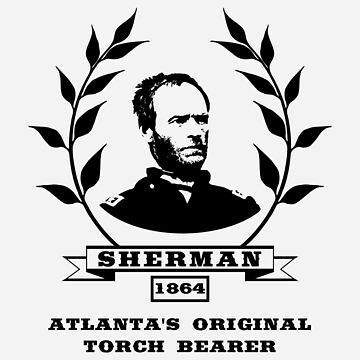 General Sherman - Atlanta's Original Torch Bearer  by warishellstore
