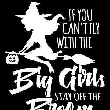If You Can't Fly With The Big Girls Witch Halloween by BUBLTEES
