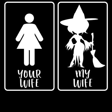Your Wife My Wife Funny Halloween Witch by BUBLTEES