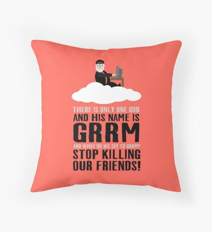 There is only one god and his name is GRRM Throw Pillow