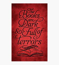 The Books are Dark and Full of Terrors Photographic Print