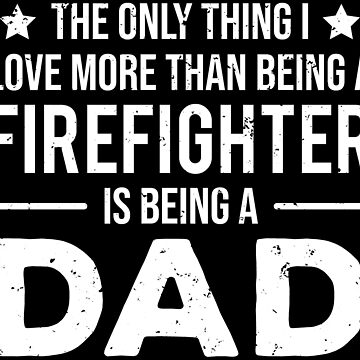 Cute Firefighter Dad Father Fireman Love T-shirt by zcecmza