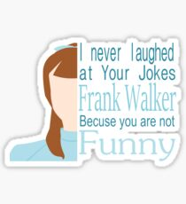 I Never Laughed Sticker
