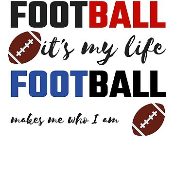 Football Life Football Makes Me Who I Am Football Lover by KanigMarketplac