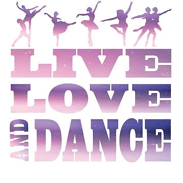 Ballet Dancer Live Love Dance Shirts and Gifts for Women Dancers by angy2017