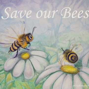 Save our Bees! by MonicaArtist