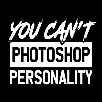 You Can't Photoshop Personality T-Shirt by drakouv