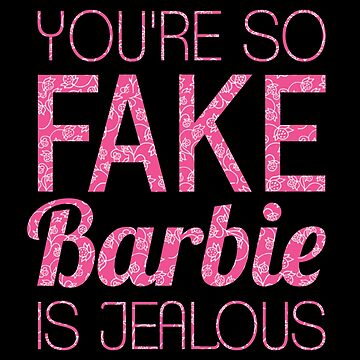 You're So Fake Barbie Is Jealous T-shirt by drakouv