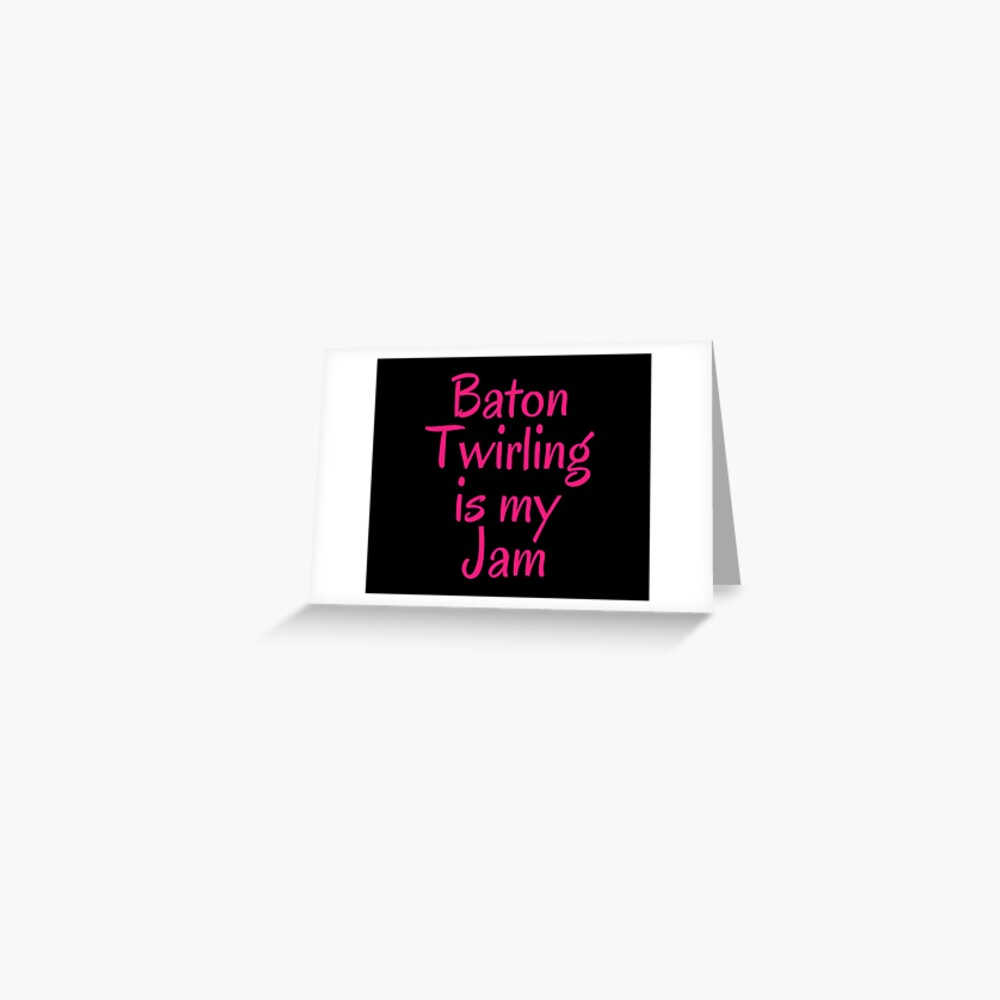 Majorette Gift - Baton Twirling is My Jam - Baton Twirler Present Greeting Card