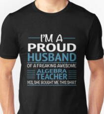 I'M A Proud Husband Of A Freaking Awesome Algebra Teacher Yes She Bought Me This Shirt Funny Algebra Teacher Wife Tshirts Unisex T-Shirt