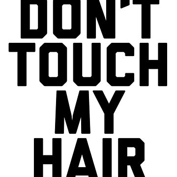 dont touch my hair by katrinawaffles