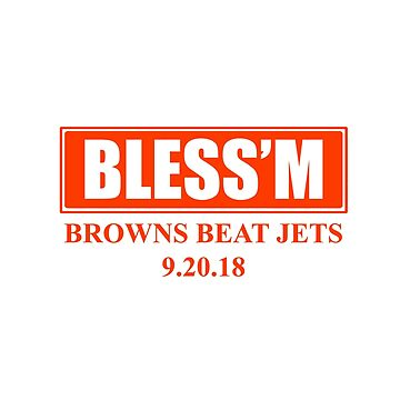 BLESS'M T-SHIRT - BROWNS BEAT JETS 9.20.18 by MelanixStyles
