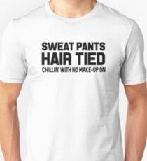 Sweat Pants Hair Tied Chillin' With No Make-Up On Unisex T-Shirt