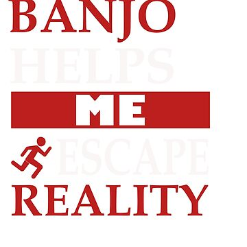 Awesome Banjo's Tshirt Design Escape Reality by Customdesign200