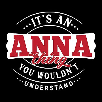 It's an ANNA Thing You Wouldn't Understand by wantneedlove