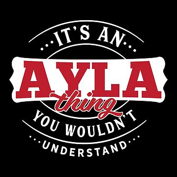 It's an AYLA Thing You Wouldn't Understand by wantneedlove