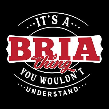 It's a BRIA Thing You Wouldn't Understand by wantneedlove