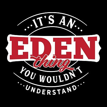 It's an EDEN Thing You Wouldn't Understand by wantneedlove