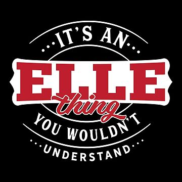 It's an ELLE Thing You Wouldn't Understand by wantneedlove
