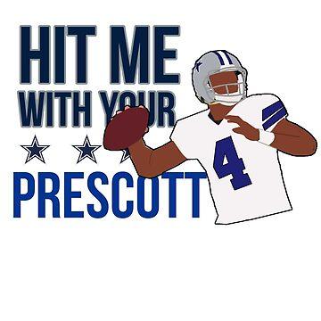 Dak Prescott - Hit me with your Prescott by xavierjfong