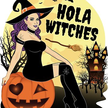 Hola Witches Funny Halloween Witch by ZNOVANNA
