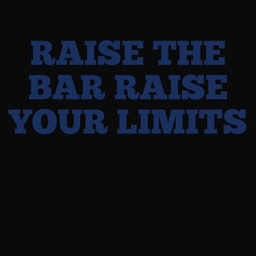 Cool Raise The Bar Raise Your Limits by 64thMixUp