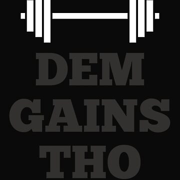 Dem Gains Tho by 64thMixUp
