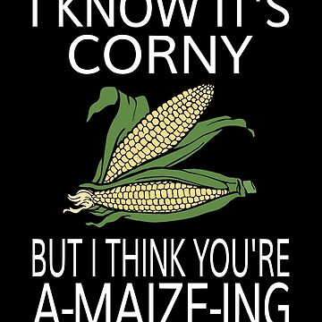 I Know It's Corny But I Think You're A-Maize-Ing by coolfuntees