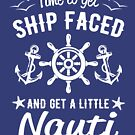 Time to get ship faced and a little nauti by goodtogotees