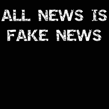 Politics All News Is Fake News Funny Fake News Gift by stacyanne324