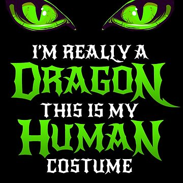 Halloween Dragon Costume Not Human Eyes Dragon Funny Halloween Themed Party This Is My Human Costume I'm Really A Dragon Matching Geek Trick Or Treating by bulletfast