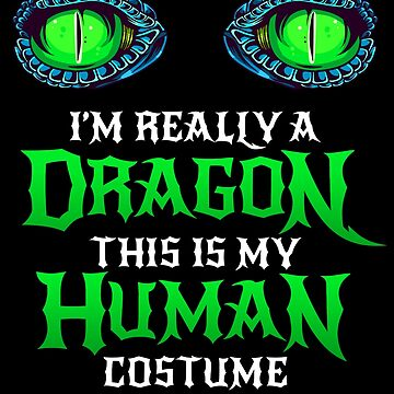 Halloween Dragon Costume Not Human Eyes Dragon This Is My Human Costume I'm Really A Dragon Funny Halloween Themed Party Matching Geek Trick Treating by bulletfast
