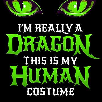 Halloween Dragon Costume Not Human Eyes Dragon This Is My Human Costume I'm Really A Dragon Funny Halloween Themed Party Scary Gift Treat by bulletfast