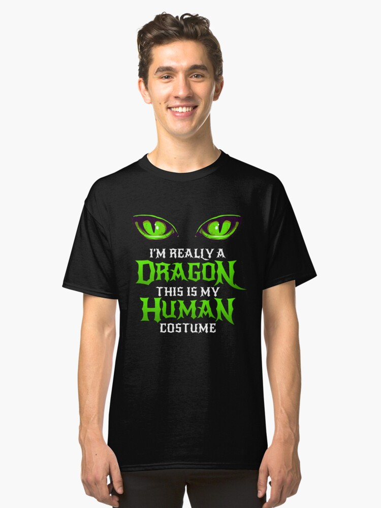 Halloween Dragon Costume Not Human Eyes Dragon This Is My Human Costume I'm Really A Dragon Funny Halloween Themed Party Scary Gift Treat Classic T-Shirt Front