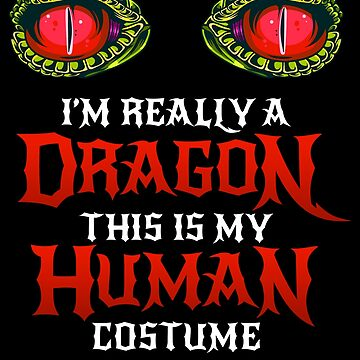 Halloween Dragon Costume Not Human Eyes Dragon This Is My Human Costume I'm Really A Dragon Scary Gift Treat Matching Geek Trick Or Treating by bulletfast
