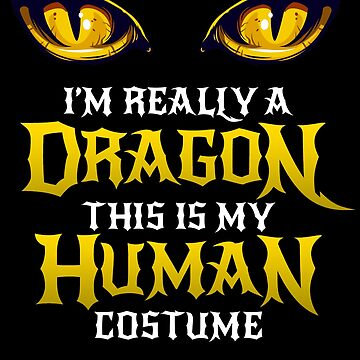 Halloween Dragon Costume Not Human Eyes Dragon This Is My Human Costume I'm Really A Dragon Matching Geek Trick Or Treating Funny Halloween Themed Party by bulletfast