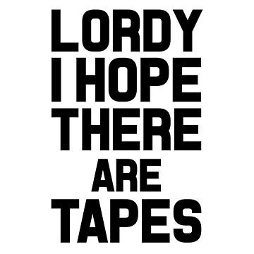 Lordy I Hope There Are Tapes by dreamhustle