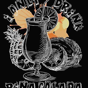 'I Only Drinks Pina Colada' Cool Pina Colada Gift by leyogi