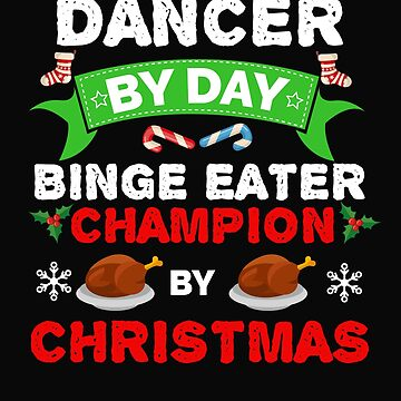 Dancer  by day Binge Eater by Christmas Xmas by losttribe